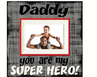 Daddy You Are My Super Hero~ Picture Frame For Dad~ Personalized Dad Photo Frame~ Father Picture Frame for Father's Day ~ Customized Frame