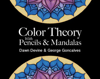 Color Theory with Pencils & Mandalas by Dawn Devine - A color theory workbook and adult coloring book for artists, crafters, and designers