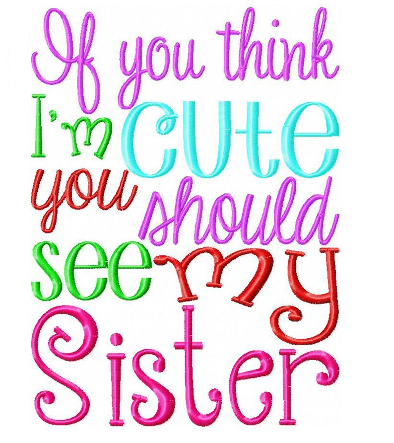 If you think I'm cute you should see my sister Embroidery image 0
