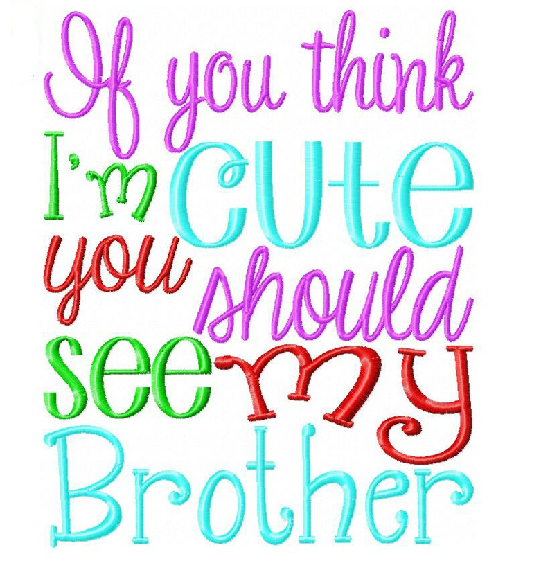 If you think I'm cute you should see my brother Embroidery image 0