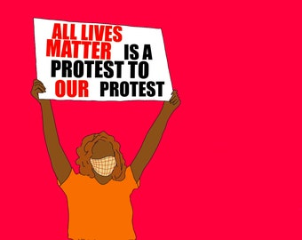 All Lives Matter is a Protest to Our Protest