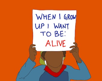 When I Grow Up I Want To Be: Alive