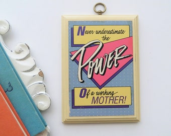 90s Hallmark Plaque 'Never Underestimate the Power of a Working Mother' Feminist Mother's Day Gift Wall Decor
