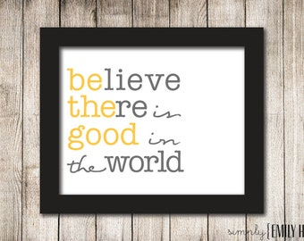 """PRINTABLE """"Believe There is Good in the World""""  8x10 Wall Art- Grey/Gray and Yellow Print"""