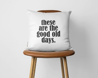 These Are The Good Old Days, Decorative Pillow, Farmhouse Pillow, Home Decor, Living Room Decor, Life Quote, Happiness, Farmhouse Style