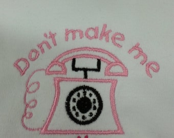 Don't make me call....!  You decide who your little one will call on this adorable onsie or t-shirt