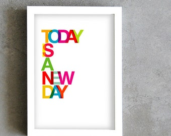Today is a new day typography print, colorful art print, rainbow color poster, multicolor art, wall art, home decoration, inspirational art