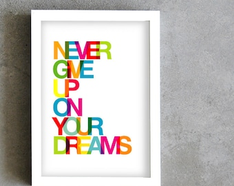 Never give up on your dreams Art print, typography poster, inspirational quote, colorful print, rainbow colors, multicolor art, motivation