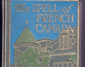 The Spell of French Canada by Frank Oliver Call, 1926 Publication, First Edition, Antique Book