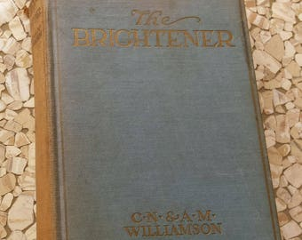 Antique Book, The Brightener by C.N. and A.M. Williamson,  Intrigue and Romance Novel