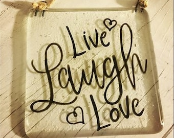 Live, Laugh, Love  - Fused Glass Hanging Quote, Gift for your loved one. Family Love