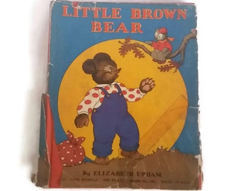Little Brown Bear, (1st Ed), by Upham, Elizabeth Norine Hardcover, The Platt & Munk Co., inc., January 1942, Made in USA,  Illustrated book