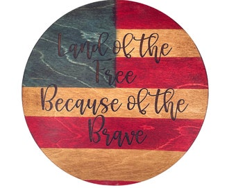 Land of the Free Patriotic Sign, Laser Engraved Sign, Wood sign, America Decor, Patriotic Gifts, Patriotic Decor, Flag Decor, America Gifts