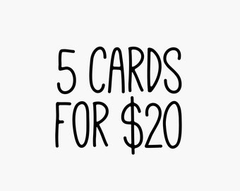 5 Cards for 20 Dollars