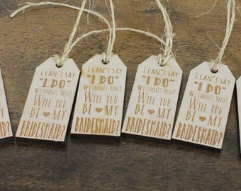 """Will you be my Bridesmaid/I can't say """"I Do""""/without you/Bridesmaid/Maid of Honor/Wedding/Wood Tags/Wedding/Favor tag/Tag"""