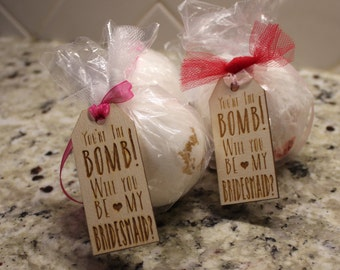 Will you be my Bridesmaid/You are the Bomb/Bridesmaid/Maid of Honor/Wedding/Wood Tags/Wedding/Favor tag/Tag/Bath bomb Tags