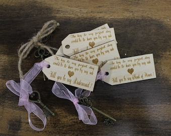 Will you be my Bridesmaid/The Key to my Perfect Day/Bridesmaid/Maid of Honor/Wedding/Wood Tags/Wedding/Favor tag/Tag