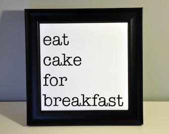 eat cake for breakfast framed print - bakery decoration/kitchen decor/baker/cake designer/dessert/new home/cake lover/housewarming gift