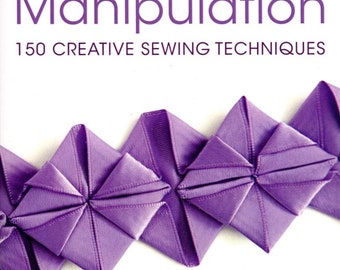 Fabric Manipulation 150 Creative Sewing Techniques Tutorial Book