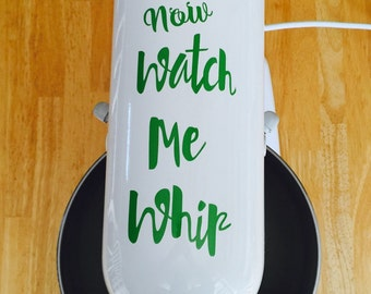 "Kitchen Aid Decal ""Now Watch Me Whip"""