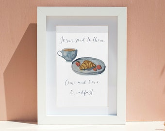 """A4 christian print """"Jesus said to them, 'come and have breakfast' with watercolour painting and hand lettering"""