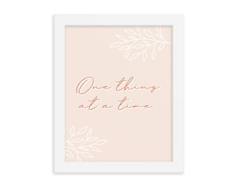 One Thing At A Time - FRAMED Art Print (8x10)