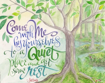 Come with Me to a Quiet Place watercolor Bible quote lettering print Mark 6:31