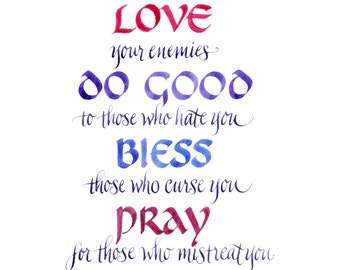Love your enemies Hand lettered calligraphy print Luke 6:27-28
