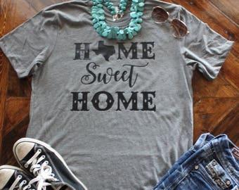 Home Sweet Home Texas Shirt / Home Sweet Home Shirt / Custom Home Sweet Home / Texas Shirt