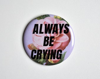 Pin Back Button // Always Be Crying (ABC) // Funny Button // Flair