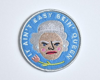 Iron on patch // It Ain't Easy Bein' Queen // Royalty // Queen Elizabeth // Funny embroidered patch for jacket