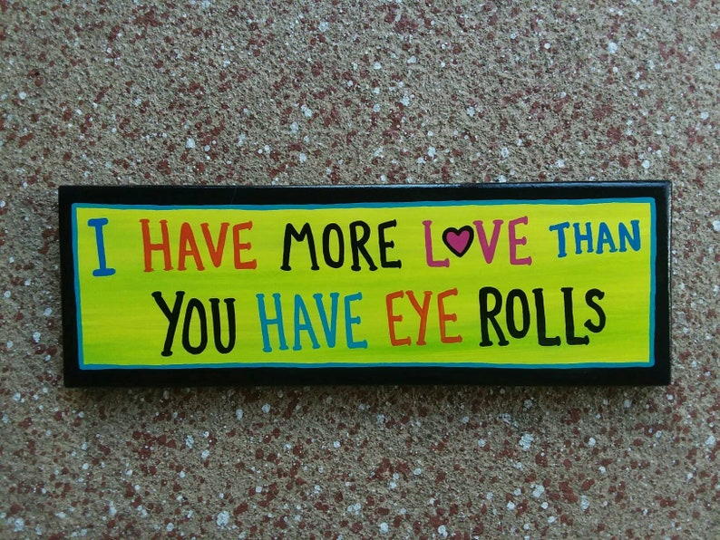 I Have more LOVE than You Have Eye Rolls Funny Mom Daughter Teenager Punk Kid Sign EMO kids goth Outsider Folk Art by ROXANEJ