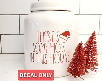 Some hos in this house funny Canister size Christmas Themed Rae Dunn Inspired Decals- Free Domestic Shipping
