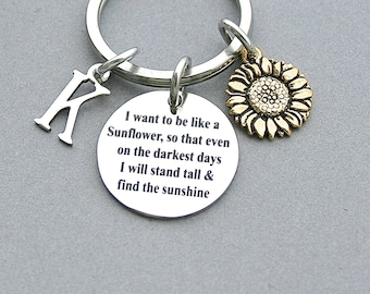 """SunFlower-"""" I Want To Be Like A Sunflower, So That Even On The Darkest Days, I will Stand Tall And Find The Sunshine"""",Initial, Keychain"""
