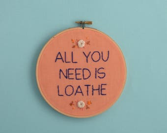 All You Need is Loathe, I Loathe You, All You Need is Love, Punny, Embroidery, Mean Embroidery, Double Take Embroidery, Offensive Embroidery