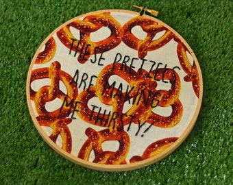 Seinfeld quote, these pretzels are making me thirsty, hand embroidery, room decor, wall decor, kitchen decor, living room decor, Kramer