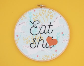 Eat shit, Offensive Embroidery, Sassy Embroidery, Feminist Embroidery, Curses, Unicorn, Be a Unicorn, Unicorn Fabric, Room Decor,Nasty Woman