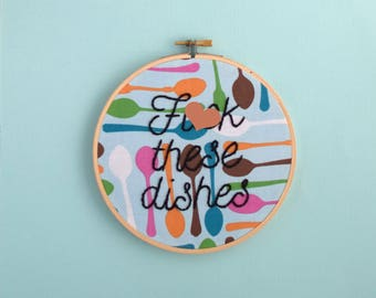 I Hate Dishes, Fck These Dishes, Fuck These Dishes, Kitchen Decor, Kitchen Sign, Offensive Embroidery, Sassy Embroidery, Mean Embroidery
