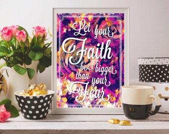 Let Your Faith Be Bigger Than Your Fear 8 x 10 print Instant Digital Download