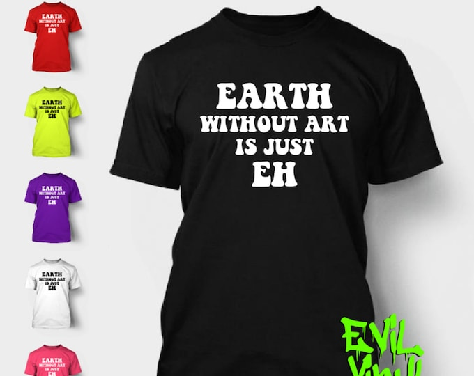 Earth Without Art TShirt Artistic Fun Love Peace Painting Drawing Pottery Creative Hippie Planet Shirt Tee Neon FREE SHIPPING