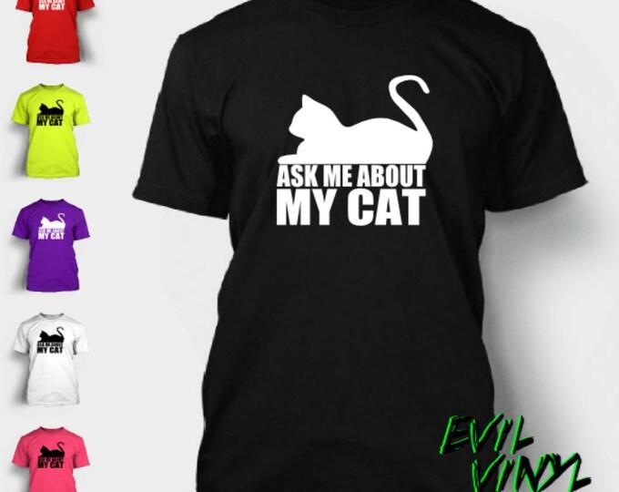 Ask Me About My Cat T-Shirt Funny Weird Crazy Kitty Dog Pet Joke Animal Black Cat Nerd Dork Geek Psycho Tshirt Shirt Tee Neon FREE SHIPPING