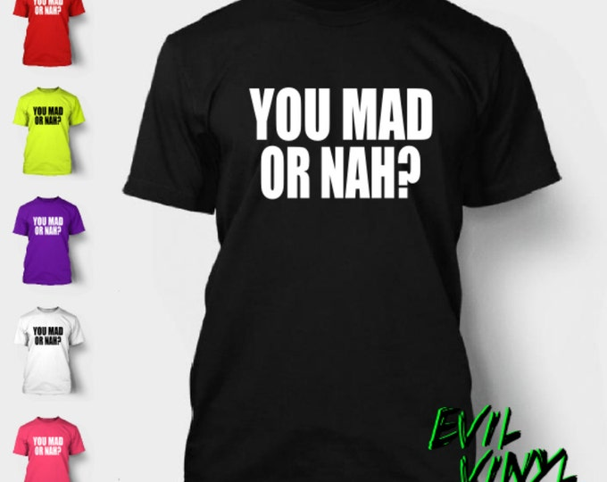 You Mad or Nah? T-Shirt Funny Meme Quote Xpert Cool Story Bro Turn Up Youtube Alcohol College Party Beer Hipster Tshirt Shirt FREE SHIPPING