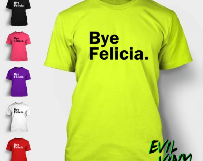 Bye Felicia T-Shirt Funny Quote Meme Friday Ice Cube Los Angeles Smokey 90's Love 420 Weed Movie Evil Vinyl T Shirt Tee Neon FREE SHIPPING