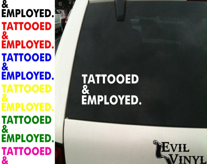 Tattooed and Employed Decal Sticker Car Window Tattoo Inked Funny Pride Rock Punk Art iPhone Samsung Laptop iPad Tablet Vinyl ANY SIZE