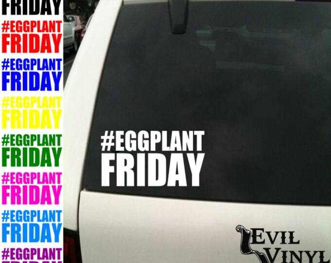 Funny #EggplantFriday Vinyl Car Window Decal Dirty Instagram Selfie Photo Beer Weiner Dick iPhone Samsung iPad Laptop Case Sticker ANY SIZE