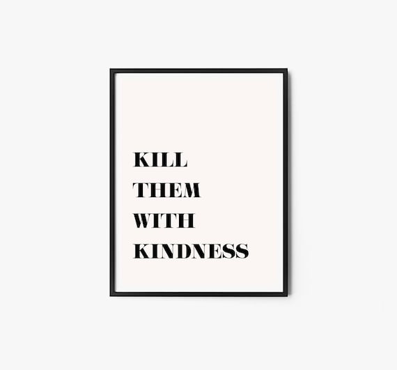 Kill Them With Kindness Printable Quote Minimalist Print Etsy
