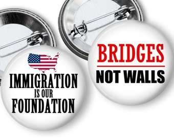 Bridges not Walls & Immigration is our Foundation  Anti Trump Protest Pins, Buttons, Badges 2.25 inch pinback Button Set