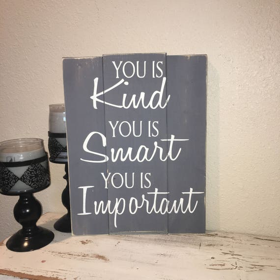 Custom Wood Sign You Is Kind You Is Smart You Is Important Etsy