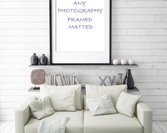 Choose Any photography Framed Matted in 8x12 or 12x16 or 16x20 or 20x30 inches to USA only