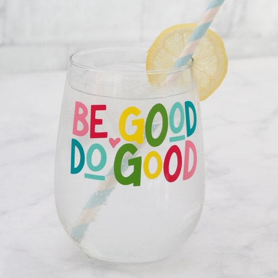 Do Good Be Good Wine Glass // Kindness Wine Glass  // Inspirational Wine glass